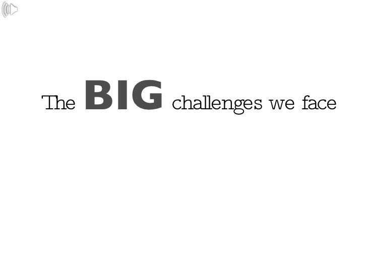 The  BIG  challenges we face