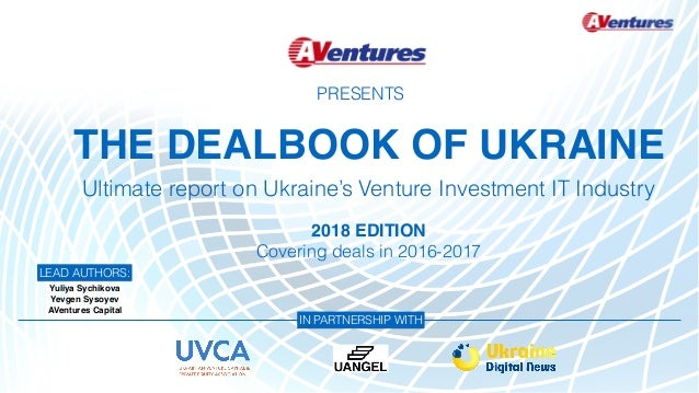 THE DEALBOOK OF UKRAINE Ultimate report on Ukraine's Venture Investment IT Industry IN PARTNERSHIP WITH LEAD AUTHORS: Yuli...