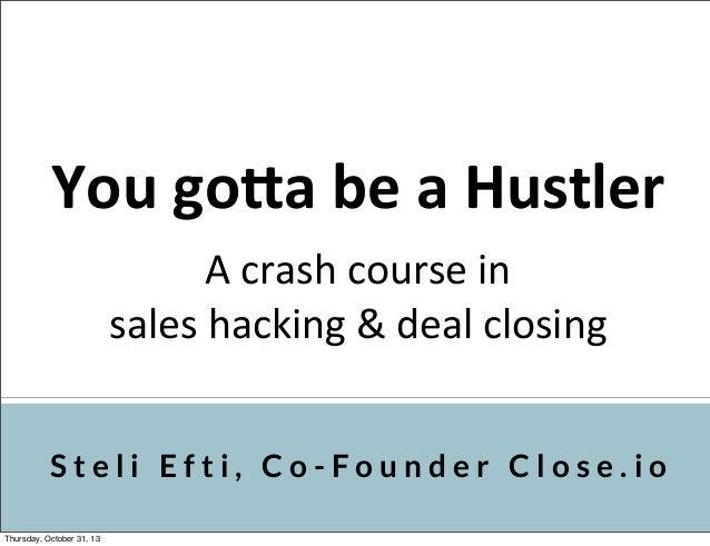 You  go&a  be  a  Hustler A  crash  course  in   sales  hacking  &  deal  closing Steli Efti, Co-F...