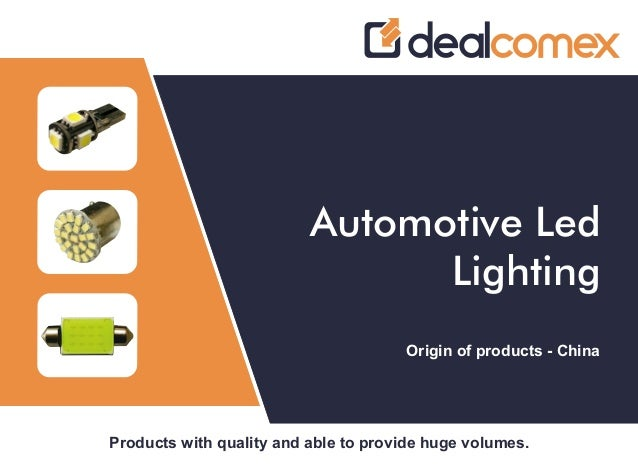 Products with quality and able to provide huge volumes. Automotive Led Lighting Origin of products - China