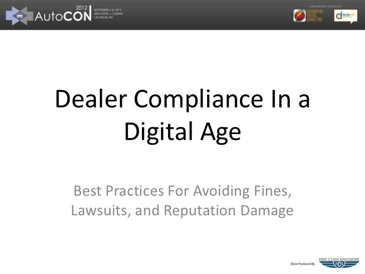 Dealer Compliance In a      Digital Age Best Practices For Avoiding Fines, Lawsuits, and Reputation Damage