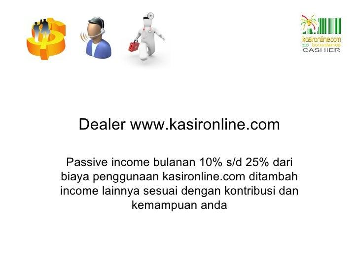 Dealer www.kasironline.com Passive income bulanan 10% s/d 25% dari biaya penggunaan kasironline.com ditambah income lainny...