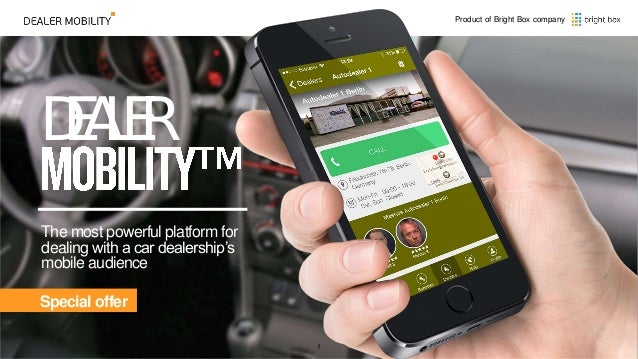 DEALER The most powerful platform for dealing with a car dealership's mobile audience Product of Bright Box company Specia...