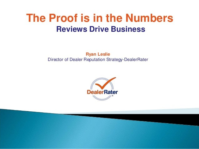 Ryan Leslie Director of Dealer Reputation Strategy-DealerRater The Proof is in the Numbers Reviews Drive Business