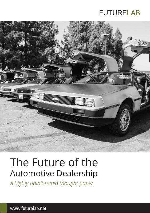 A highly opinionated thought paper. The Future of the Automotive Dealership www.futurelab.net