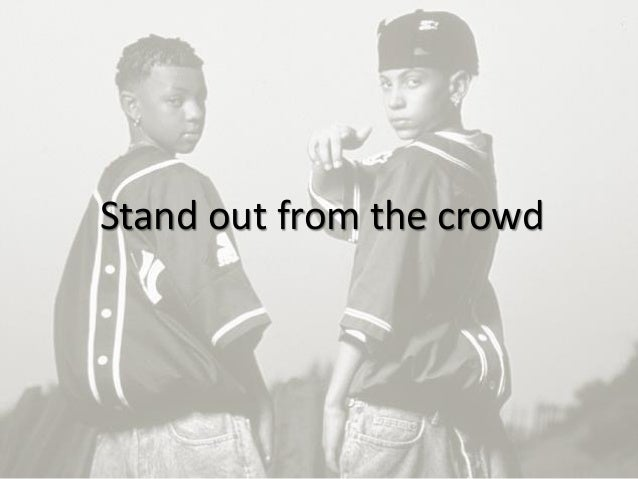 9 Stand out from the crowd