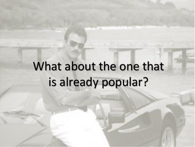 8 What about the one that is already popular?