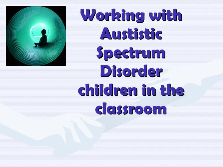 Working with Austistic Spectrum Disorder children in the classroom
