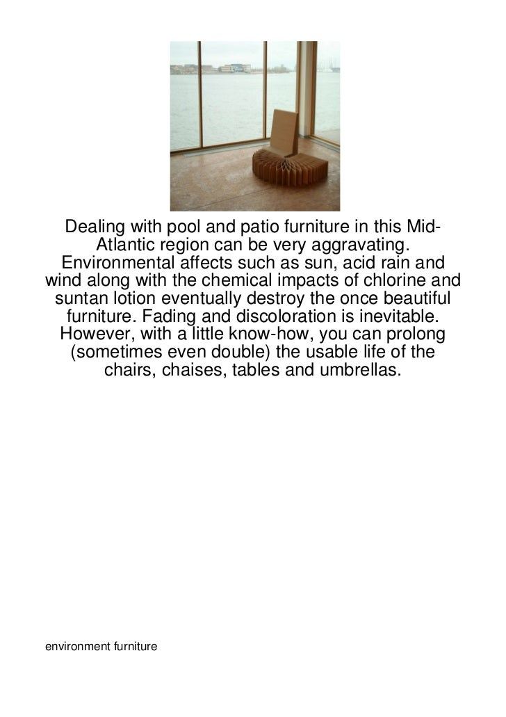 Dealing with pool and patio furniture in this Mid-      Atlantic region can be very aggravating.  Environmental affects su...
