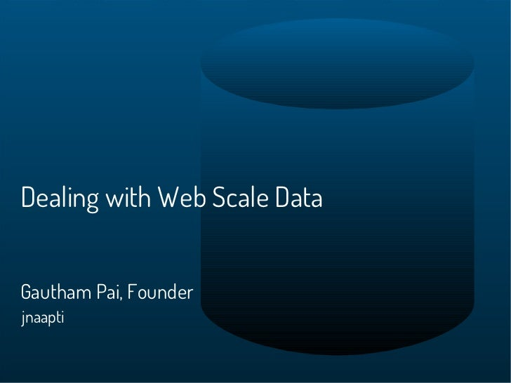 Dealing with Web Scale DataGautham Pai, Founderjnaapti
