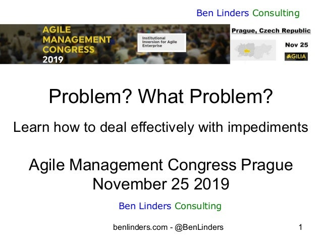 benlinders.com - @BenLinders 1 Ben Linders Consulting Problem? What Problem? Learn how to deal effectively with impediment...