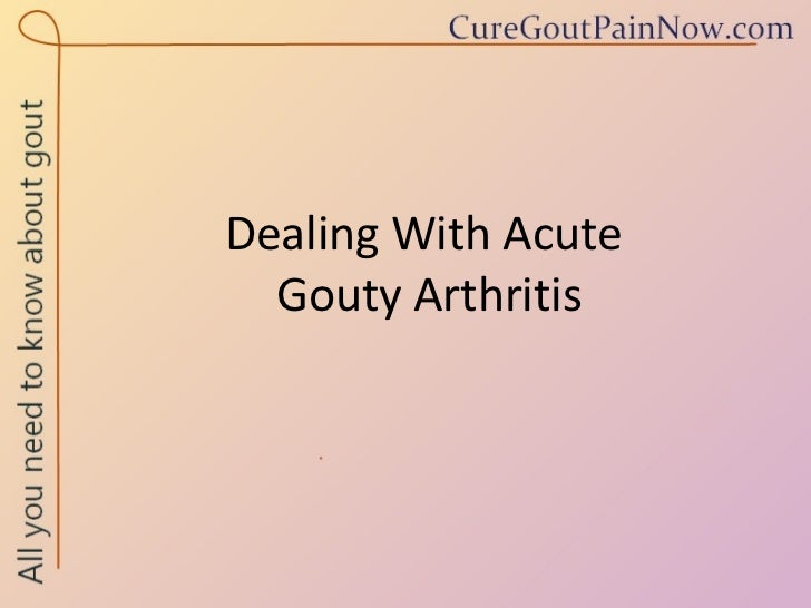 Dealing With Acute  Gouty Arthritis