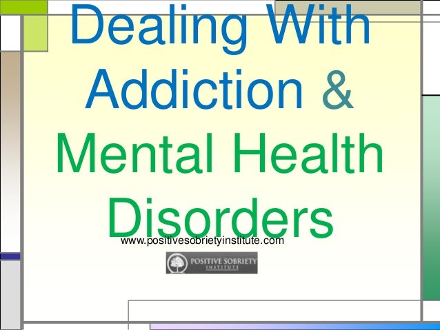 Dealing With Addiction & Mental Health Disorderswww.positivesobrietyinstitute.com
