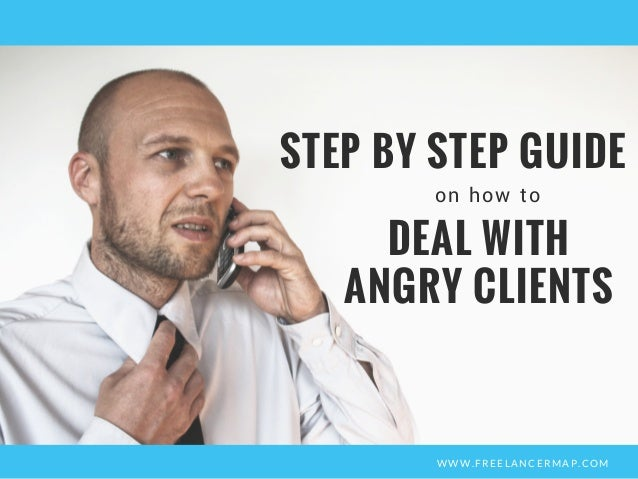 WWW.FREELANCERMAP.COM on how to STEP BY STEP GUIDE DEAL WITH ANGRY CLIENTS