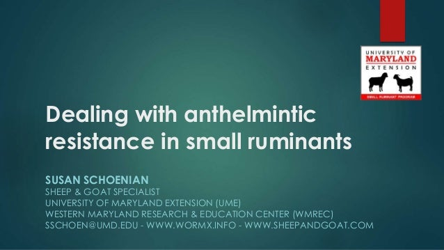 Dealing with anthelmintic resistance in small ruminants SUSAN SCHOENIAN SHEEP & GOAT SPECIALIST UNIVERSITY OF MARYLAND EXT...