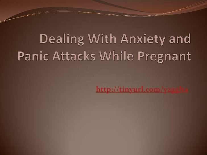 Dealing With Anxiety and Panic Attacks While Pregnant<br />http://tinyurl.com/y2gglta<br />