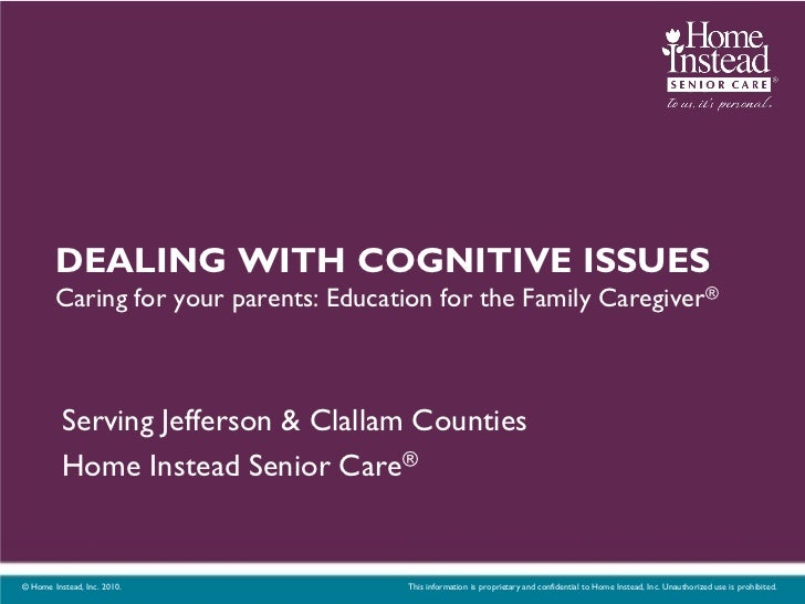 DEALING WITH COGNITIVE ISSUES        Caring for your parents: Education for the Family Caregiver®          Serving Jeffers...