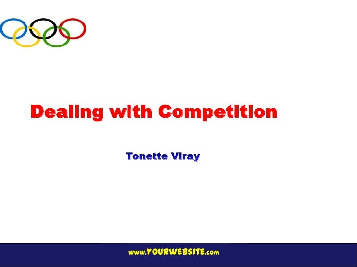 Dealing with Competition         www.yourwebsite.com