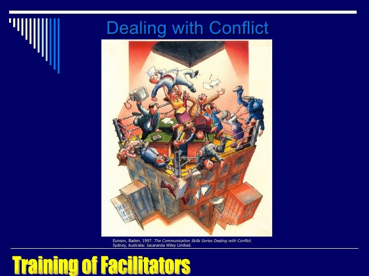 Dealing with Conflict Eunson, Baden. 1997.  The Communication Skills Series Dealing with Conflict.  Sydney, Australia: Jac...