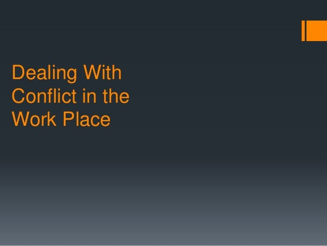 work place conflict Disagreements among people in a workplace are common when they're on your team, those disagreements have the potential to escalate into conflict between coworkers, creating a distracting, unproductive, and negative working environment.
