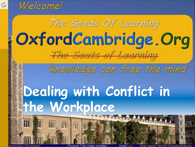 Dealing with Conflict in the Workplace Business Skills - Communication  (This picture: Trinity College, Cambridge)  Contac...