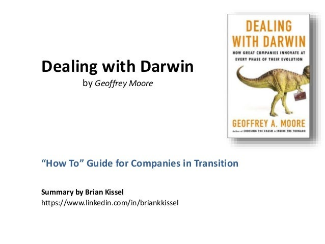 "Dealing with Darwin by Geoffrey Moore ""How To"" Guide for Companies in Transition Summary by Brian Kissel https://www.linke..."