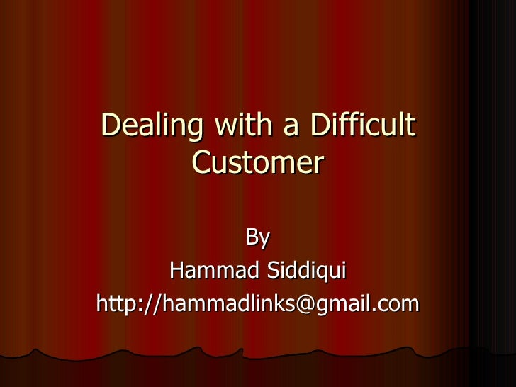 Dealing with a Difficult Customer By Hammad Siddiqui http://hammadlinks@gmail.com