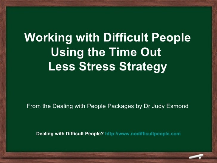 Working with Difficult People Using the Time Out  Less Stress Strategy From the Dealing with People Packages by Dr Judy Es...