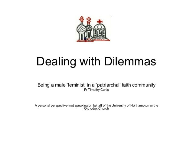 Dealing with Dilemmas  Being a male 'feminist' in a 'patriarchal' faith community  Fr Timothy Curtis  A personal perspecti...