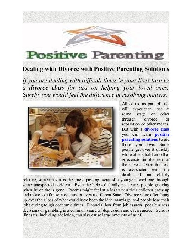 Dealing with Divorce with Positive Parenting Solutions If you are dealing with difficult times in your lives turn to a div...