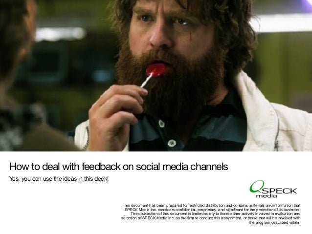 How to deal with feedback on social media channelsYes, you can use the ideas in this deck!This document has been prepared ...