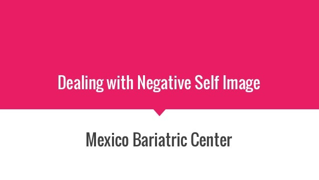 Dealing with Negative Self Image Mexico Bariatric Center