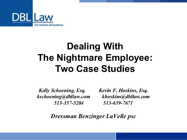 Dealing With The Nightmare Employee: Two Case Studies Kelly Schoening, Esq. Kevin F. Hoskins, Esq. kschoening@dbllaw.com k...