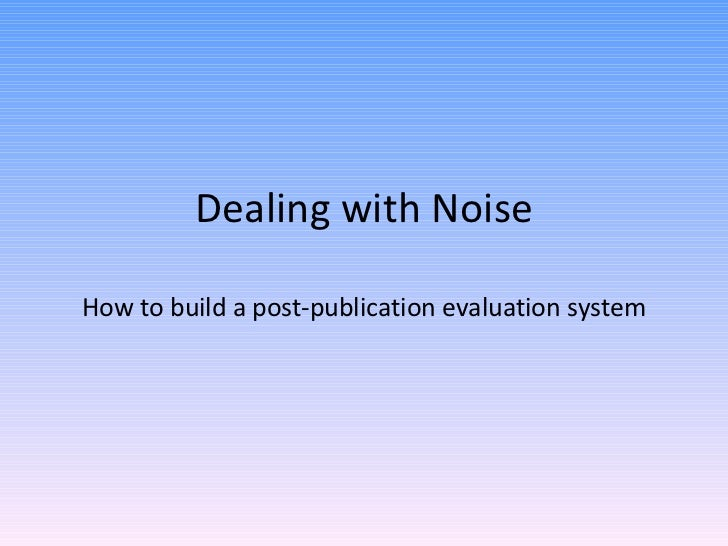 Dealing with Noise How to build a post-publication evaluation system