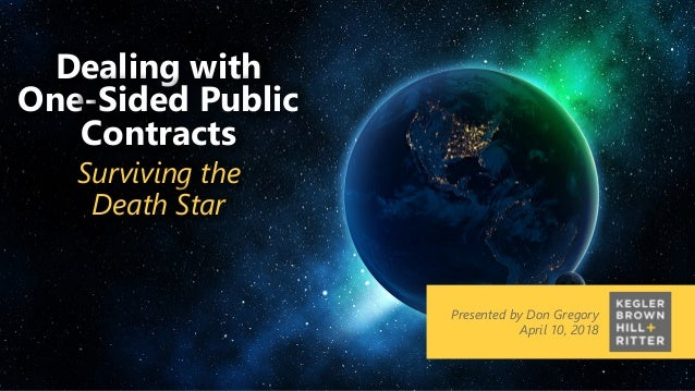 z Presented by Don Gregory April 10, 2018 Dealing with One-Sided Public Contracts Surviving the Death Star