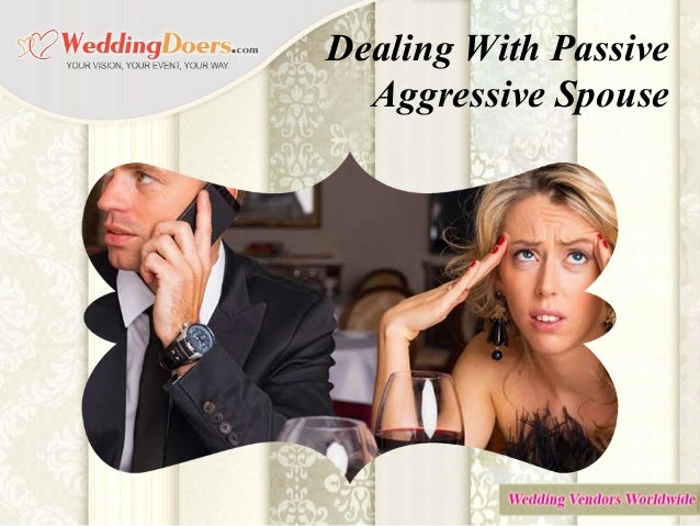 How To Extent With Passive Pushy Spouse