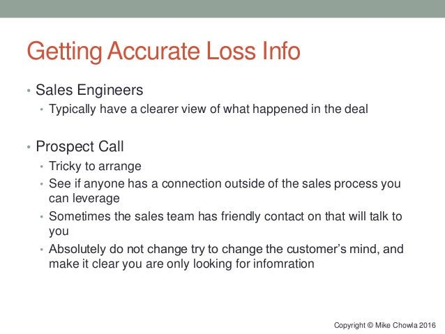 Getting Accurate Loss Info • Sales Engineers • Typically have a clearer view of what happened in the deal • Prospect Call ...