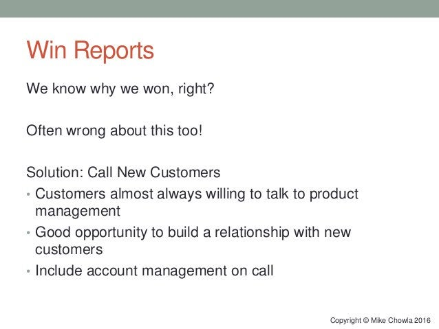 Win Reports We know why we won, right? Often wrong about this too! Solution: Call New Customers • Customers almost always ...