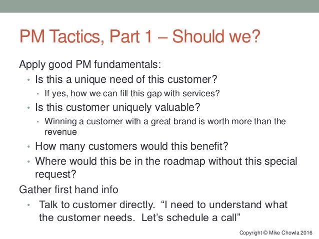 PM Tactics, Part 1 – Should we? Apply good PM fundamentals: • Is this a unique need of this customer? • If yes, how we can...