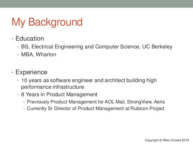 My Background • Education • BS, Electrical Engineering and Computer Science, UC Berkeley • MBA, Wharton • Experience • 10 ...