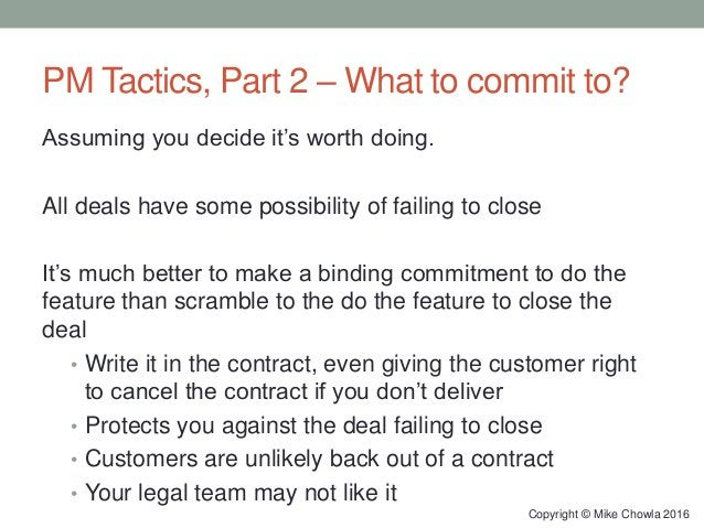 PM Tactics, Part 2 – What to commit to? Assuming you decide it's worth doing. All deals have some possibility of failing t...