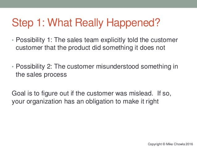 Step 1: What Really Happened? • Possibility 1: The sales team explicitly told the customer customer that the product did s...