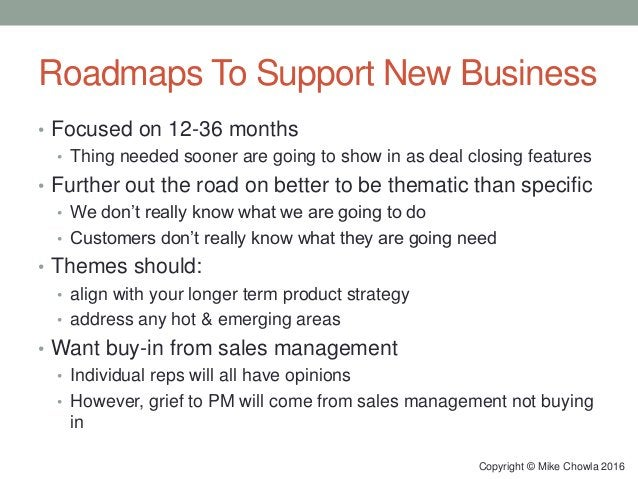 Roadmaps To Support New Business • Focused on 12-36 months • Thing needed sooner are going to show in as deal closing feat...