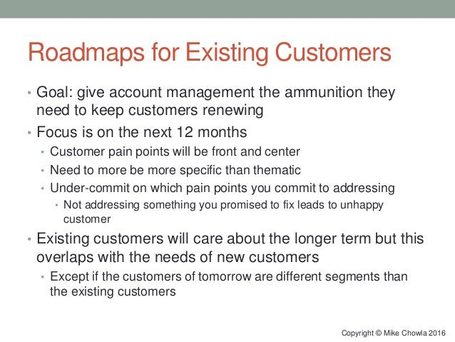 Roadmaps for Existing Customers • Goal: give account management the ammunition they need to keep customers renewing • Focu...