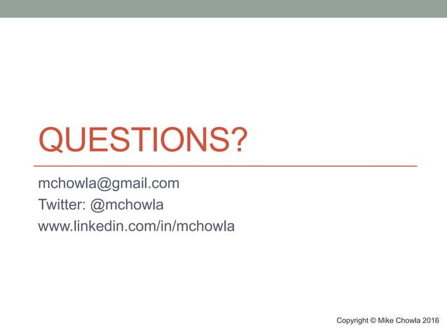 QUESTIONS? mchowla@gmail.com Twitter: @mchowla www.linkedin.com/in/mchowla Copyright © Mike Chowla 2016