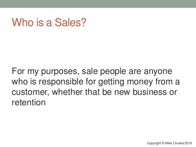 Who is a Sales? For my purposes, sale people are anyone who is responsible for getting money from a customer, whether that...