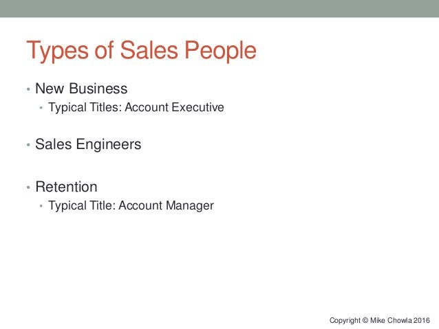 Types of Sales People • New Business • Typical Titles: Account Executive • Sales Engineers • Retention • Typical Title: Ac...