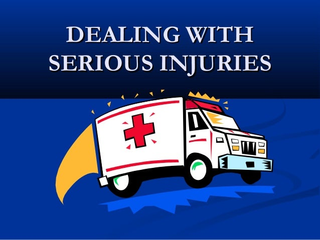 DEALING WITHDEALING WITH SERIOUS INJURIESSERIOUS INJURIES