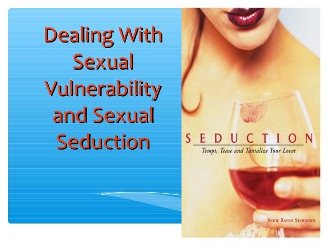 Dealing WithDealing WithSexualSexualVulnerabilityVulnerabilityand Sexualand SexualSeductionSeduction