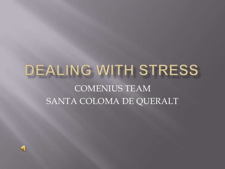 DEALING WITH STRESS<br />COMENIUS TEAM<br />SANTA COLOMA DE QUERALT<br />